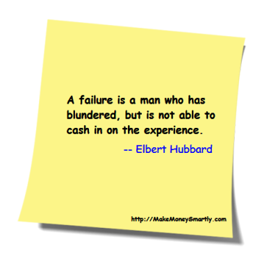 A failure is a man who has blundered, but is not able to cash in on the experience. -- Elbert Hubbard