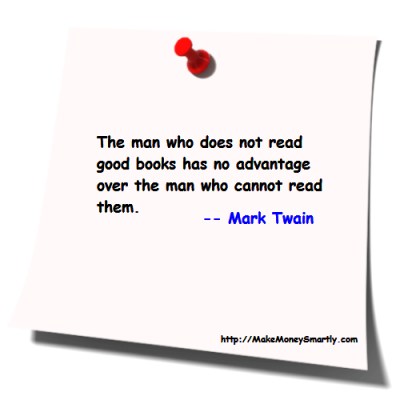 The man who does not read good books has no advantage over the man who cannot read them. -- Mark   Twain
